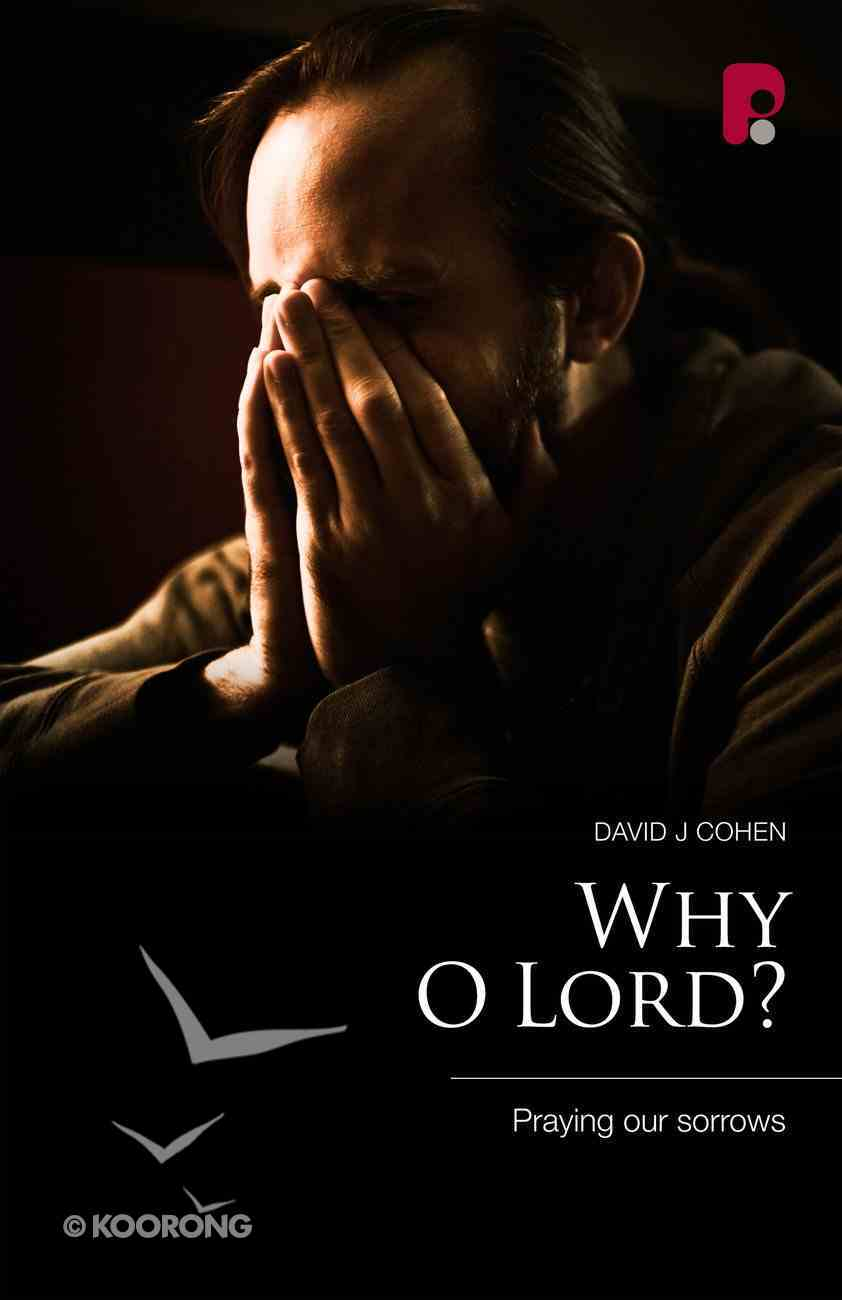 Why O Lord? Praying Our Sorrows Paperback