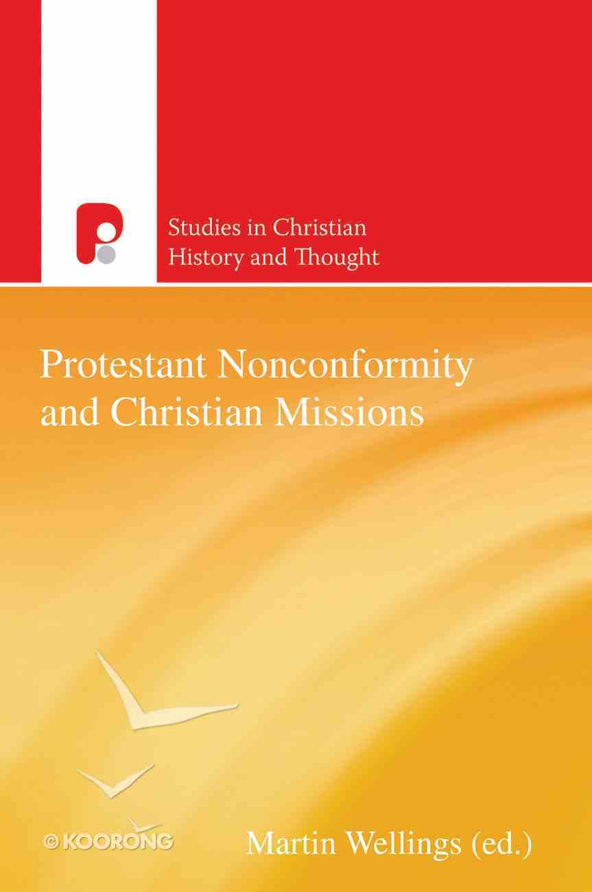 Protestant Nonconformity and Christian Missions (Studies In Christian History And Thought Series) Paperback