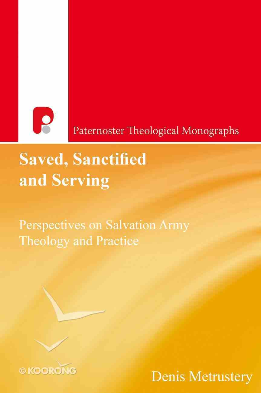 Saved, Sanctified and Serving: Perspectives on Salvation Army Theology and Practice (Paternoster Biblical Monographs Series) Paperback