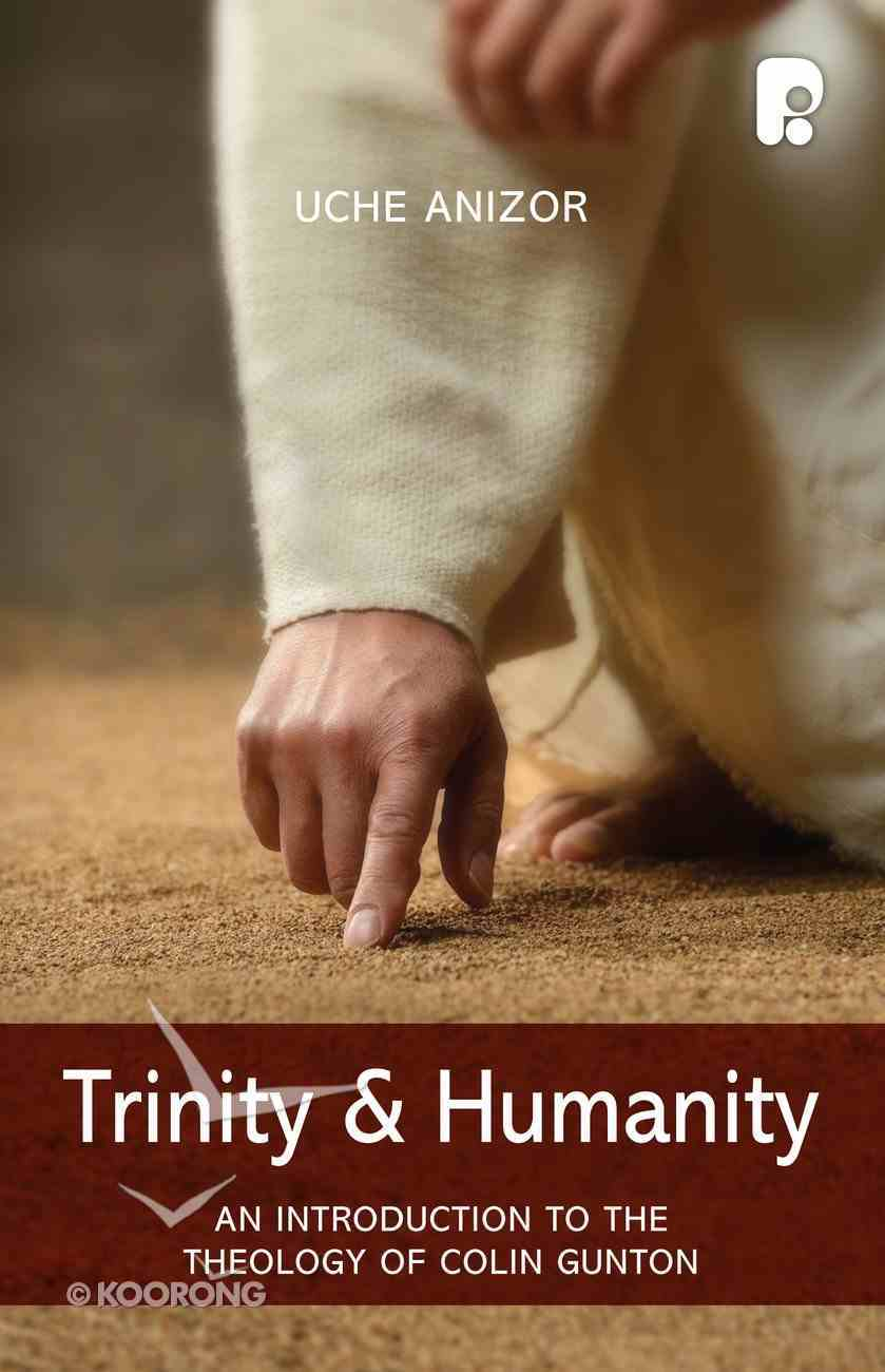Trinity & Humanity: An Introduction to the Theology of Colin Gunton Paperback