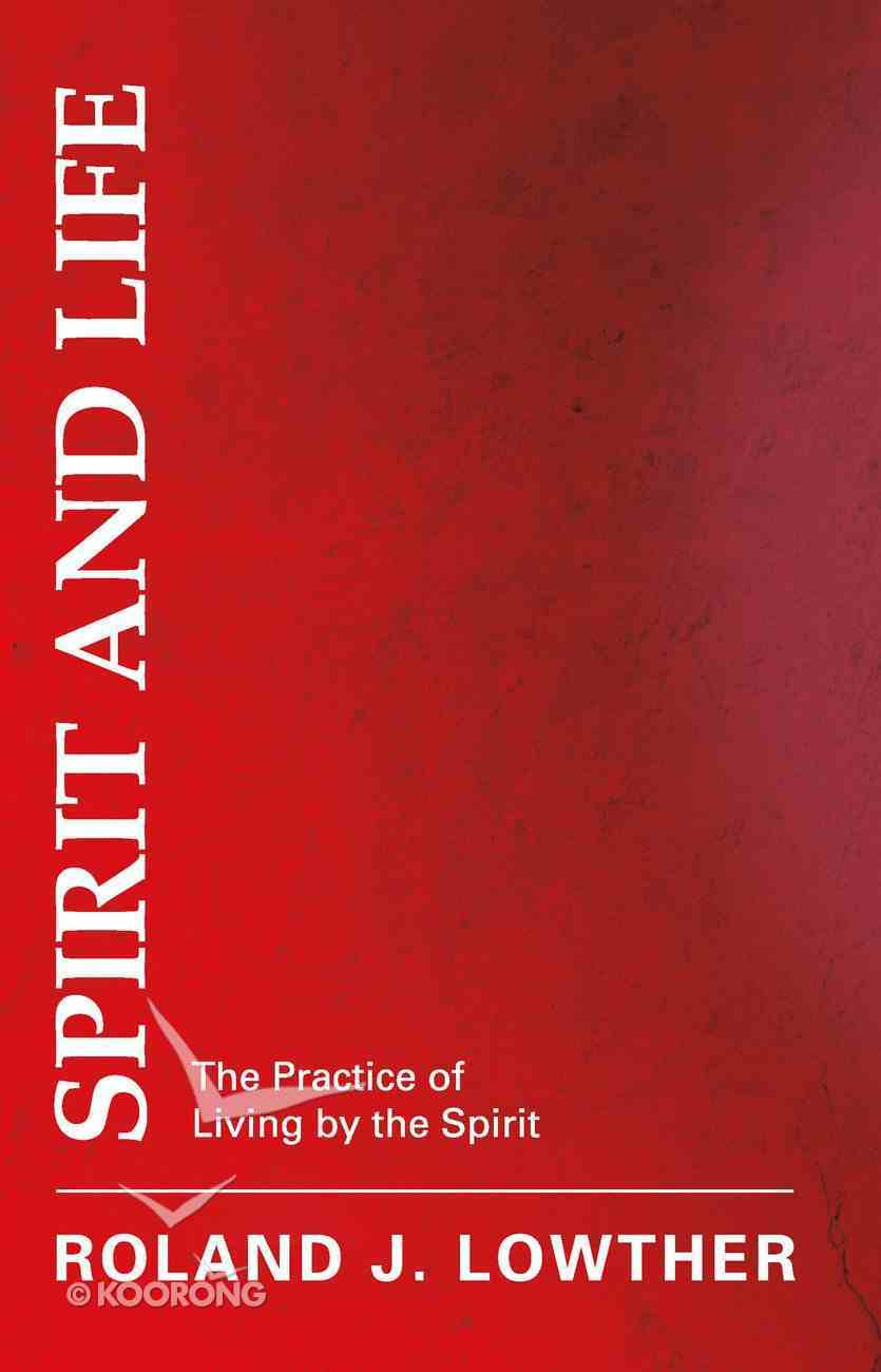 Spirit and Life: The Practice of Living By the Spirit eBook