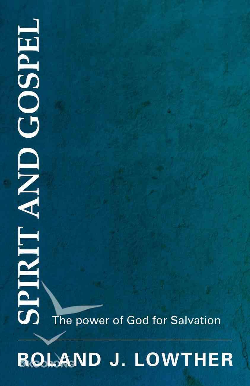Spirit and Gospel: The Power of God For Salvation Paperback