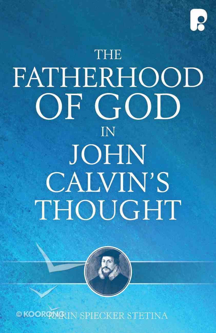 The Fatherhood of God in John Calvin's Thought Paperback