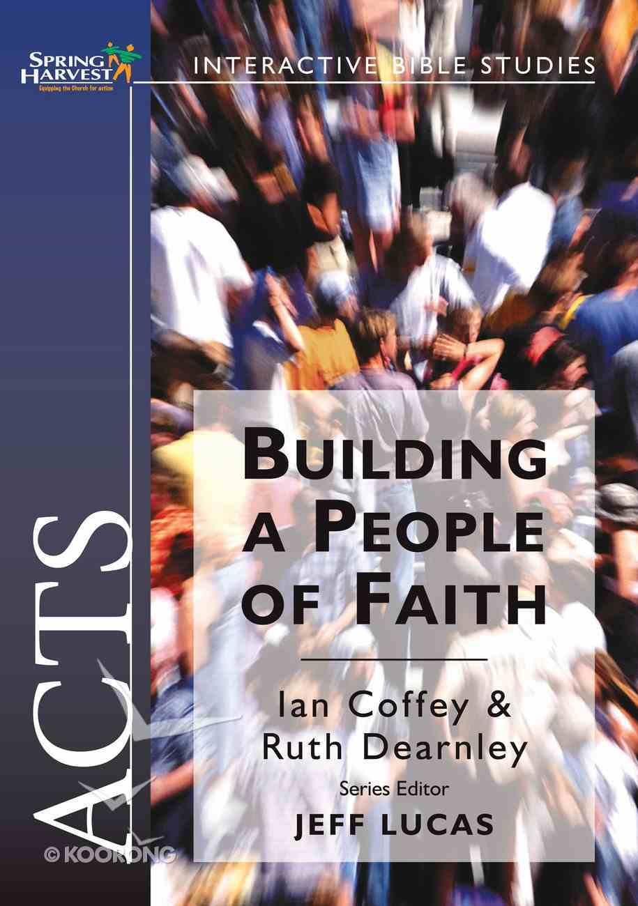 Acts: Building a People of Faith (Spring Harvest Interactive Bible Studies Series) Paperback