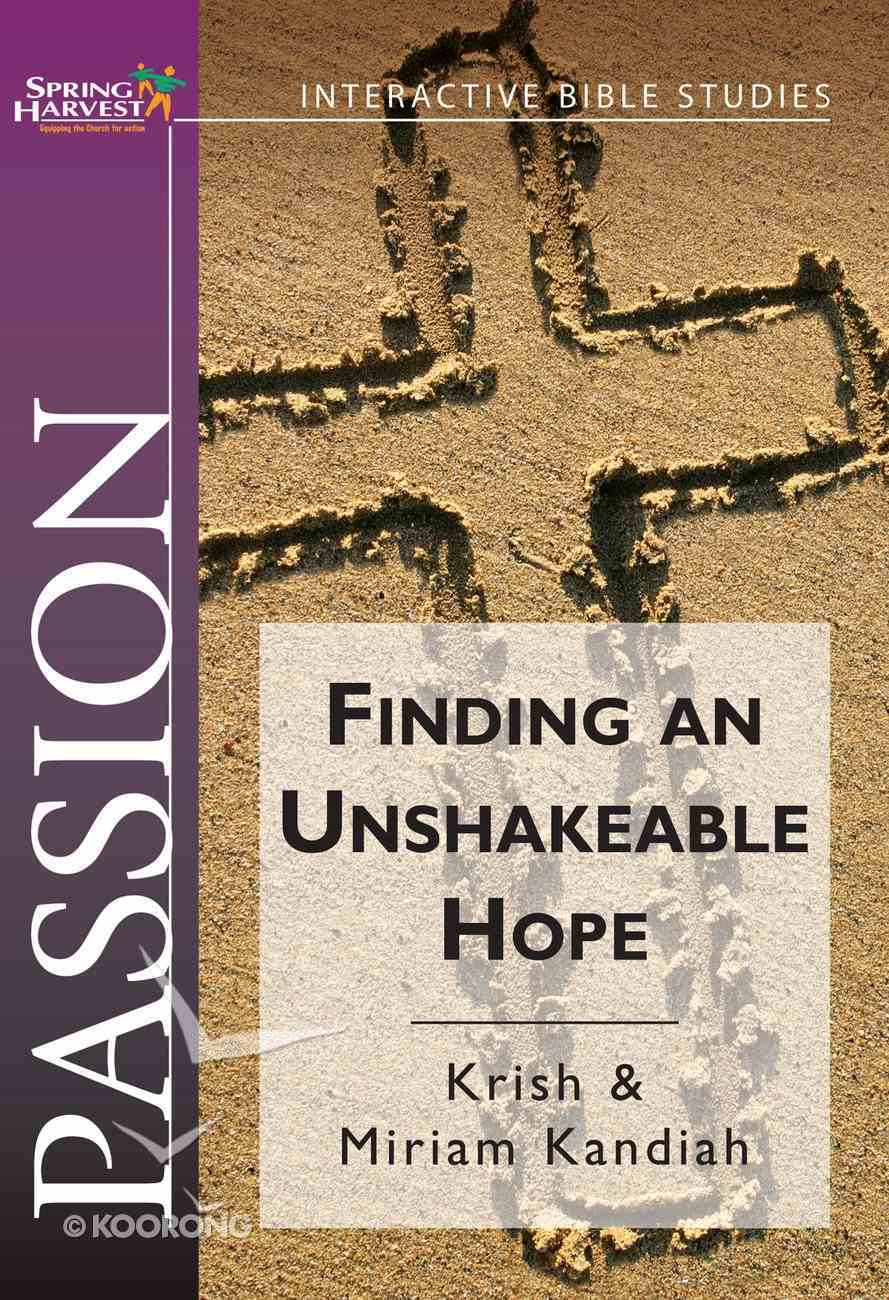 Finding An Unshakeable Hope (Passion) (Spring Harvest Interactive Bible Studies Series) Paperback
