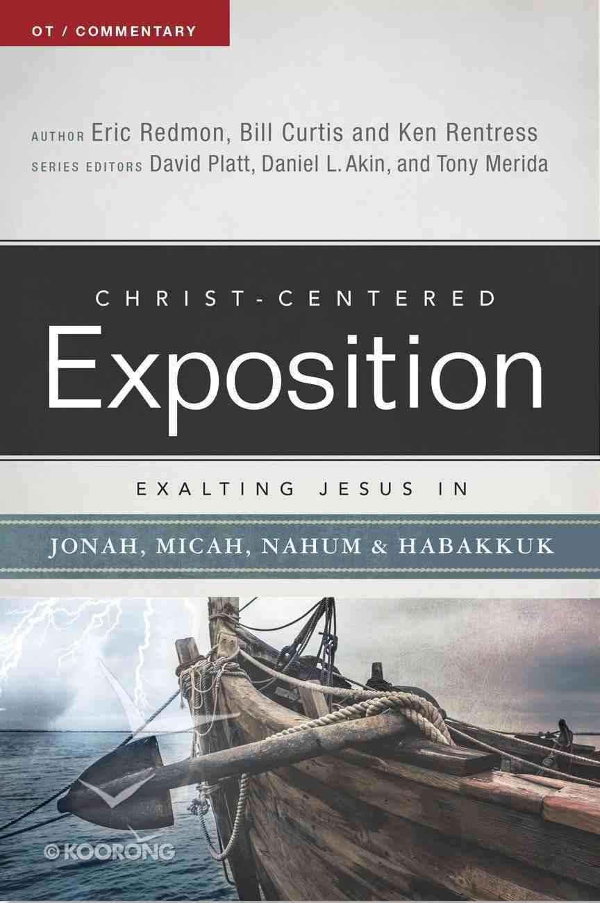 Exalting Jesus in Jonah, Micah, Nahum, Habakkuk (Christ Centered Exposition Commentary Series) Paperback