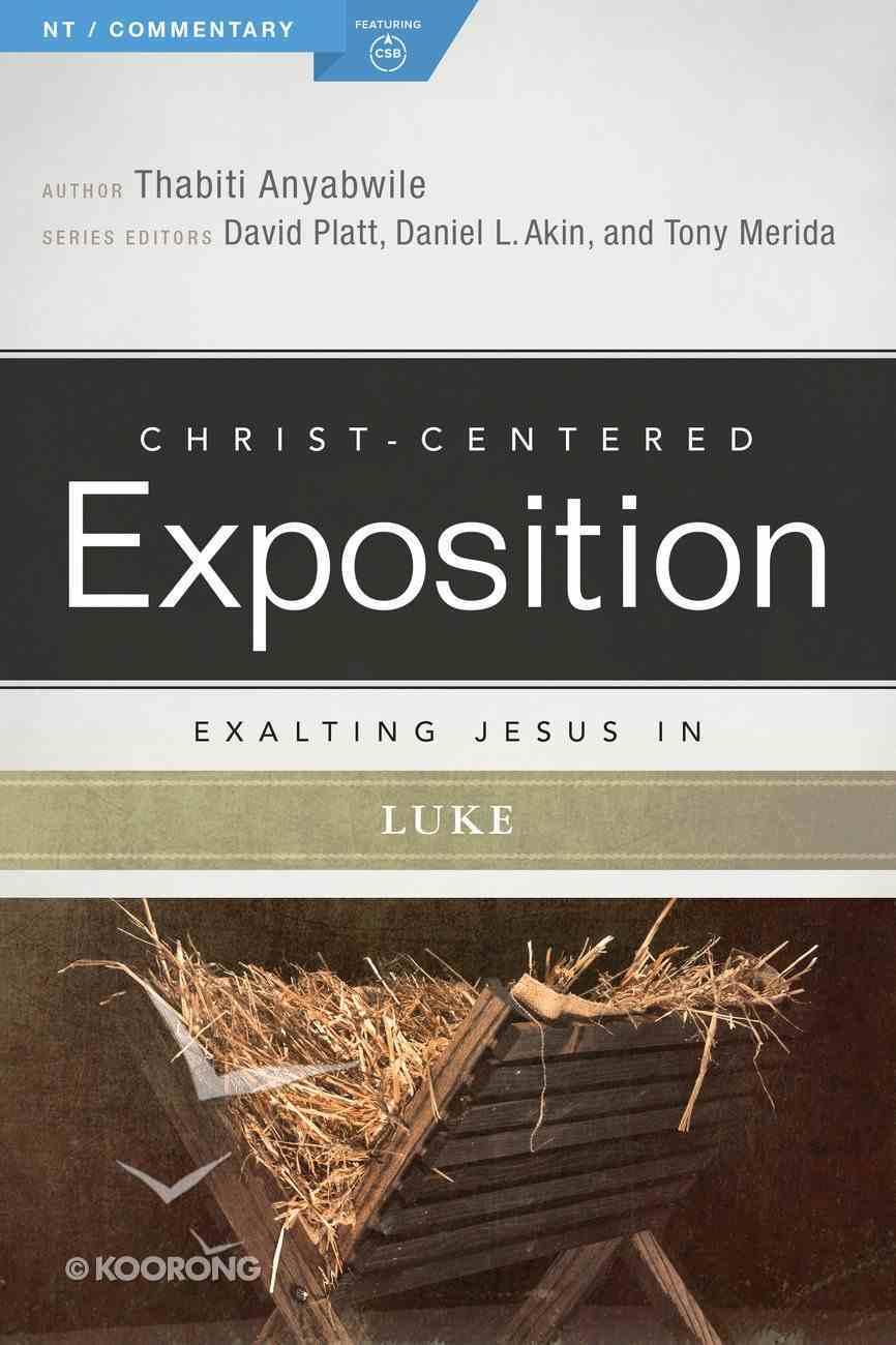 Exalting Jesus in Luke (Christ Centered Exposition Commentary Series) Paperback