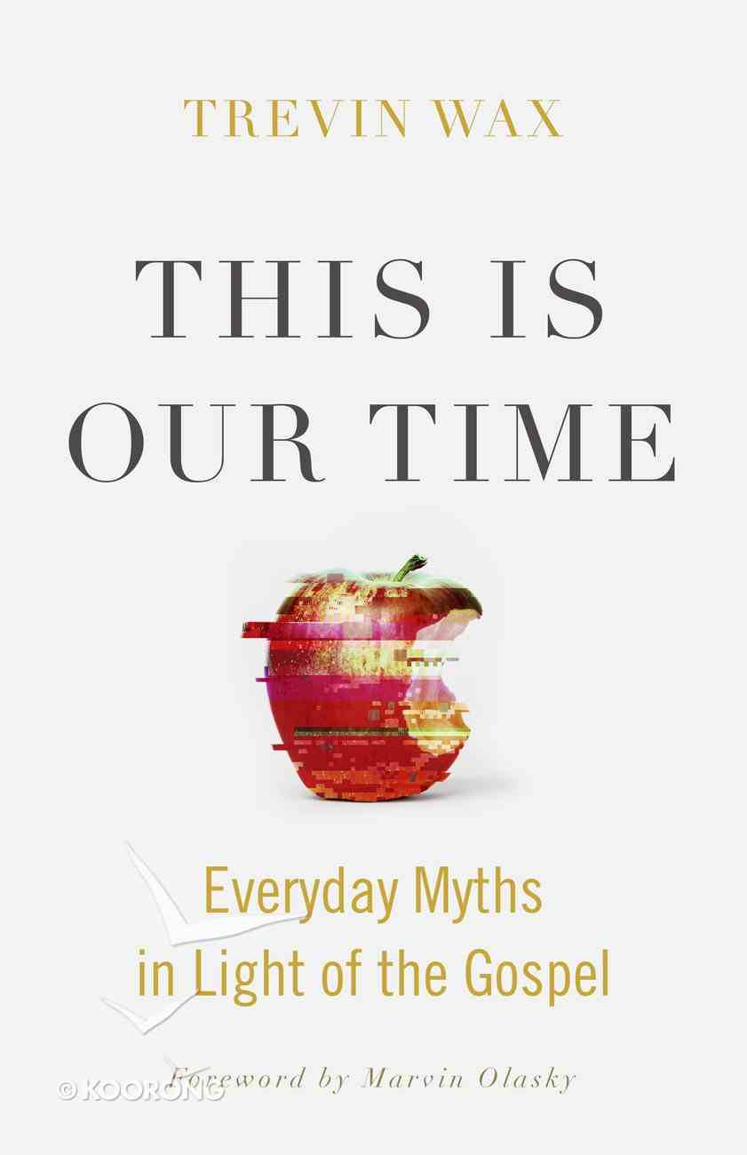 This is Our Time: Everyday Myths in Light of the Gospel Paperback