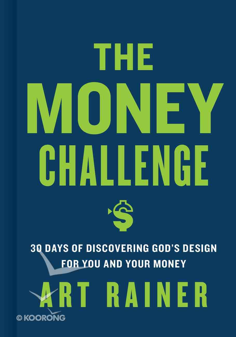 The Money Challenge: 30 Days of Discovering God's Design For You and Your Money Hardback