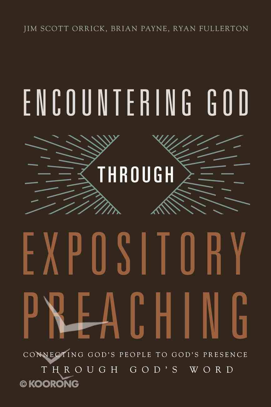 Encountering God Through Expository Preaching: Connecting God's People to God's Presence Through God's Word Paperback