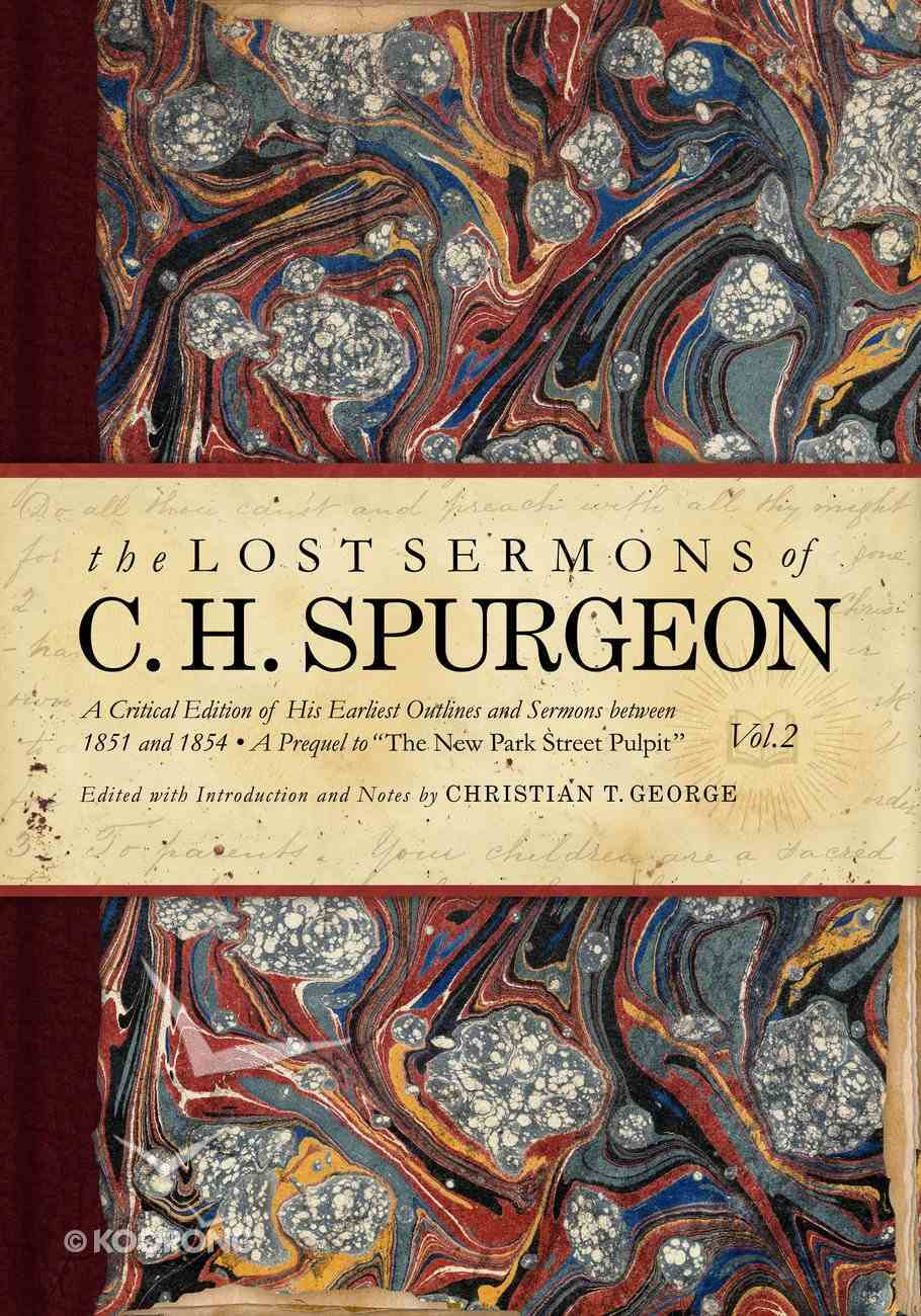 His Earliest Outlines and Sermons Between 1851 and 1854 (#02 in Lost Sermons Of C H Spurgeon Series) Hardback
