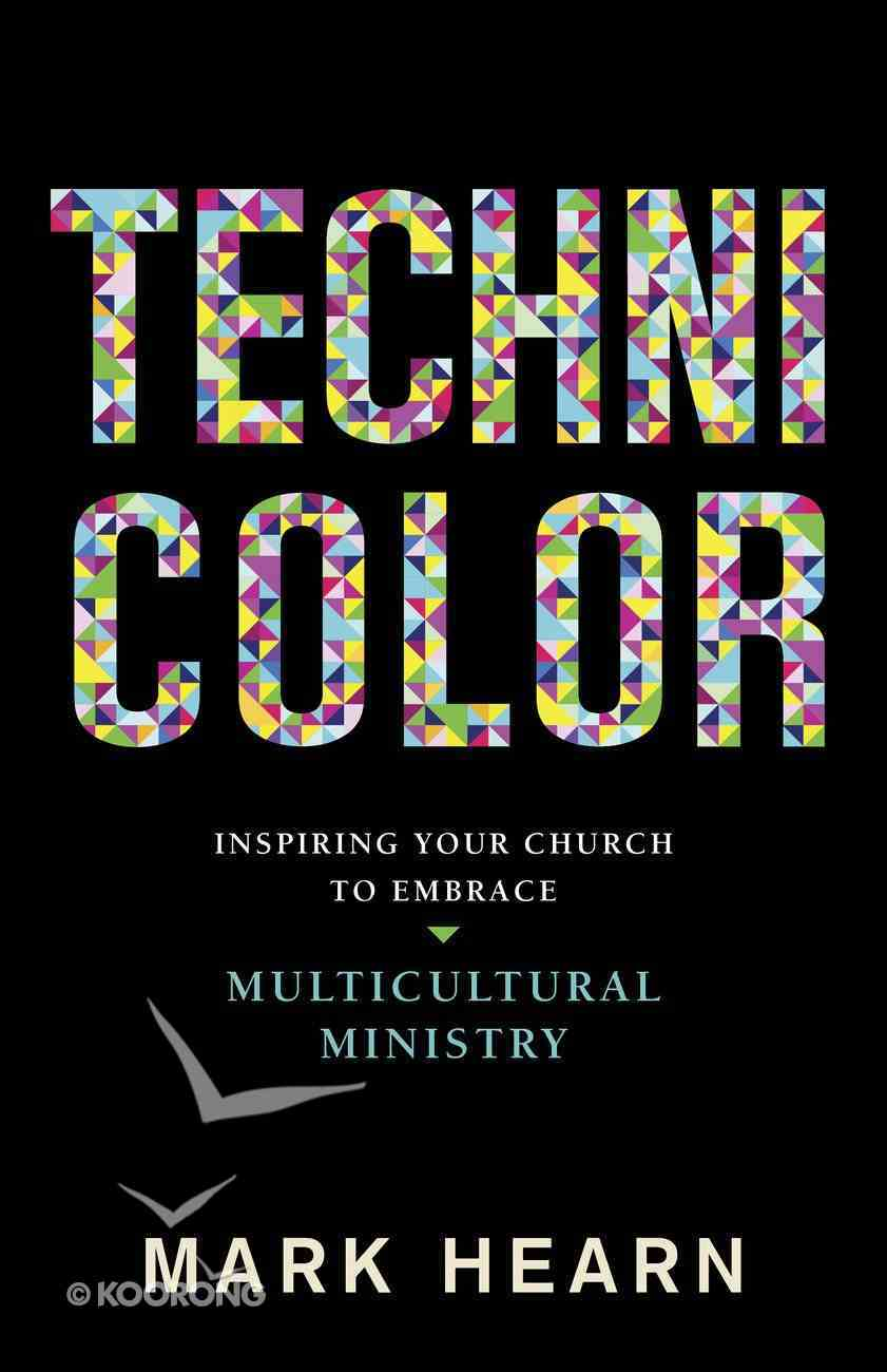 Technicolor: Inspiring Your Church to Embrace Multicultural Ministry Paperback