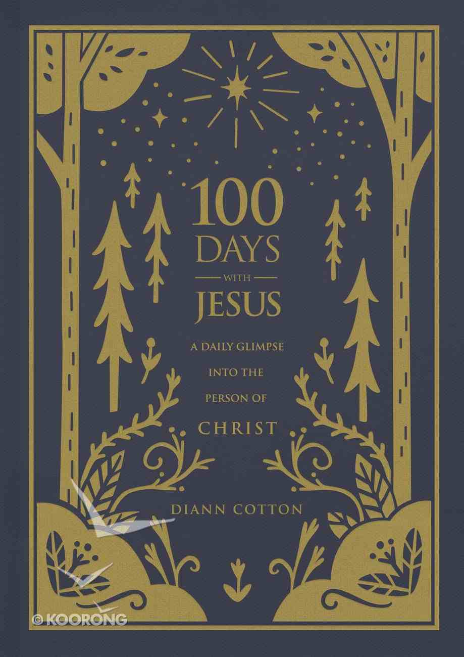 100 Days With Jesus: A Daily Glimpse Into the Person of Christ Hardback