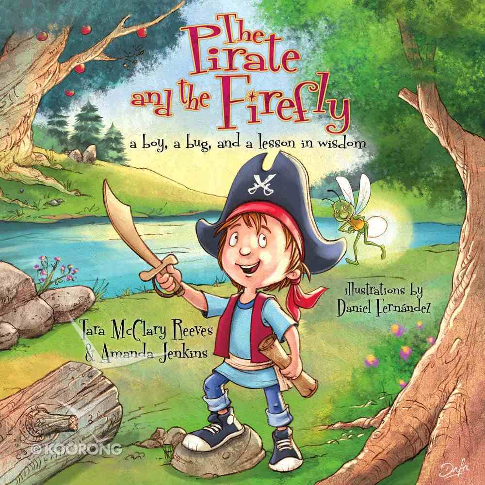 Pirate and the Firefly, The: A Boy, a Bug, and a Lesson in Wisdom (Firefly Chronicles Series) Paperback
