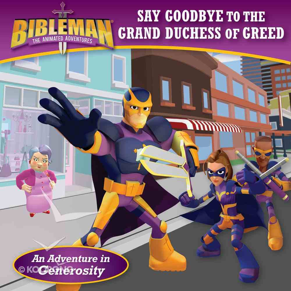 Say Goodbye to the Grand Duchess of Greed (Bibleman The Animated Adventures Series) Paperback