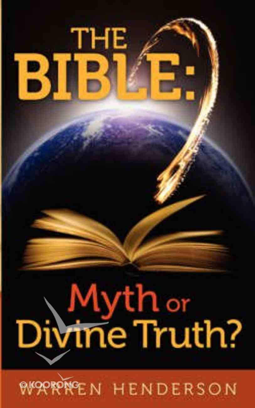 Bible the: Myth Or Divine Truth? Paperback