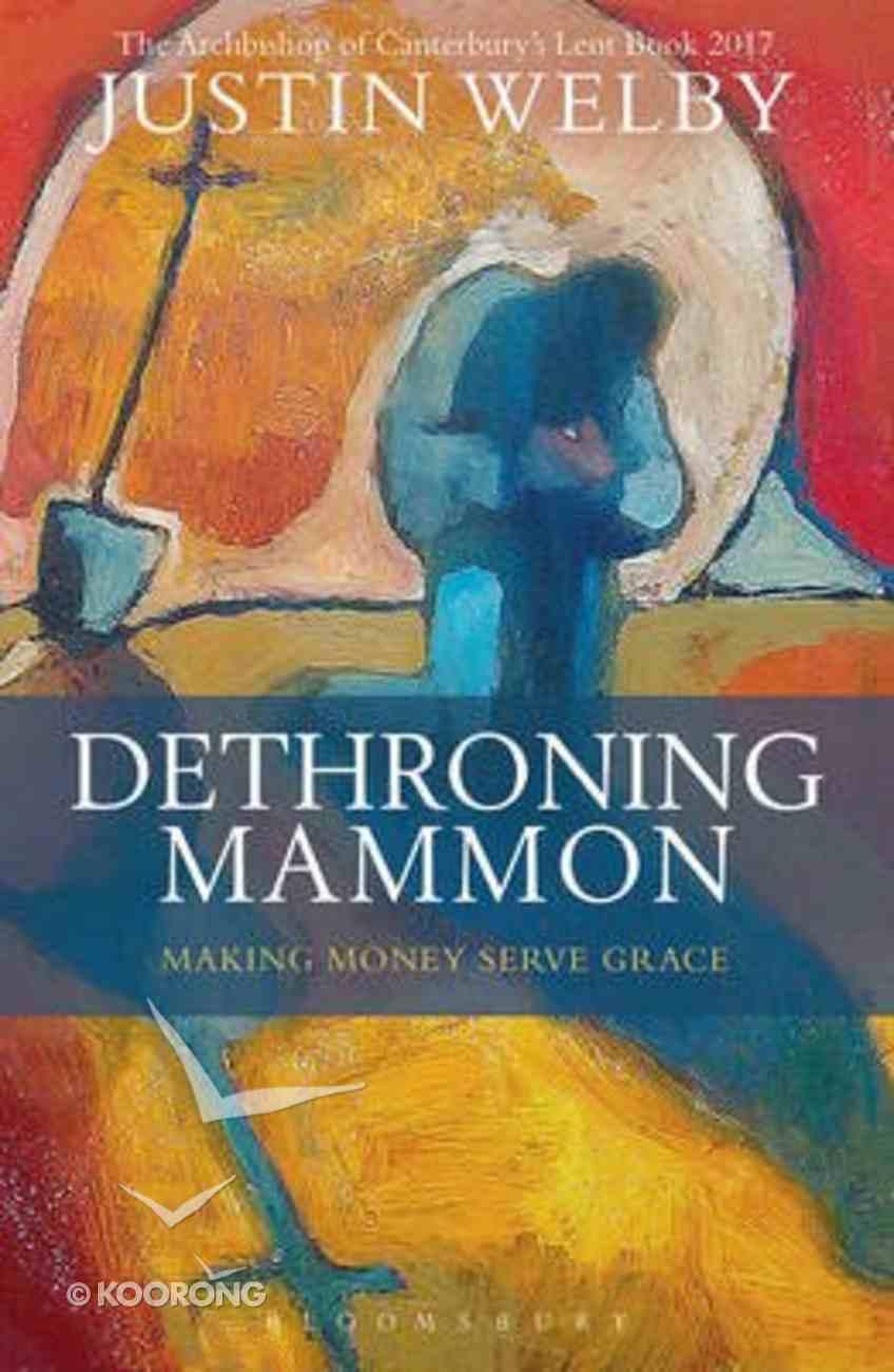 Dethroning Mammon: Making Money, Serve Grace Paperback