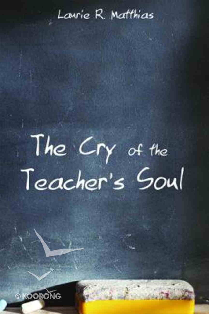 The Cry of the Teacher's Soul Paperback