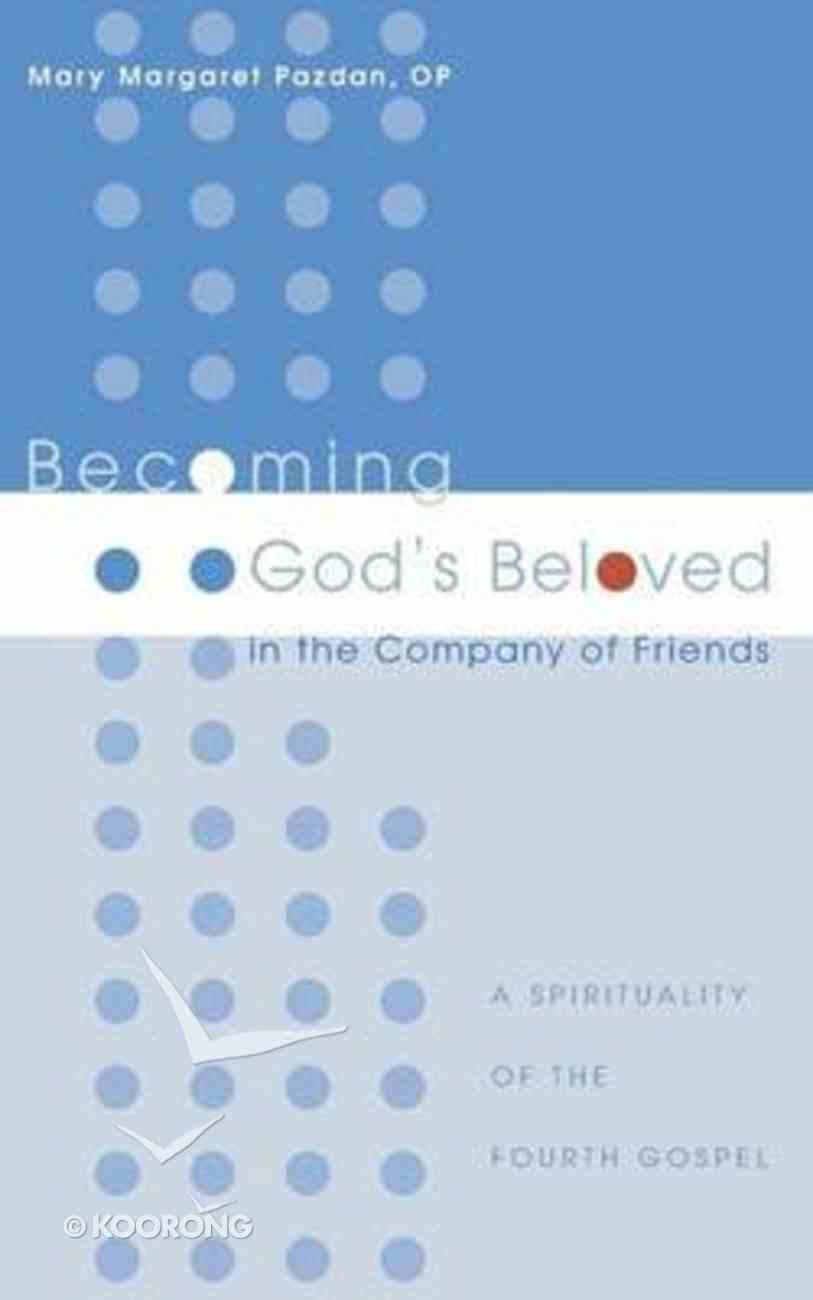 Becoming God's Beloved in the Company of Friends Paperback
