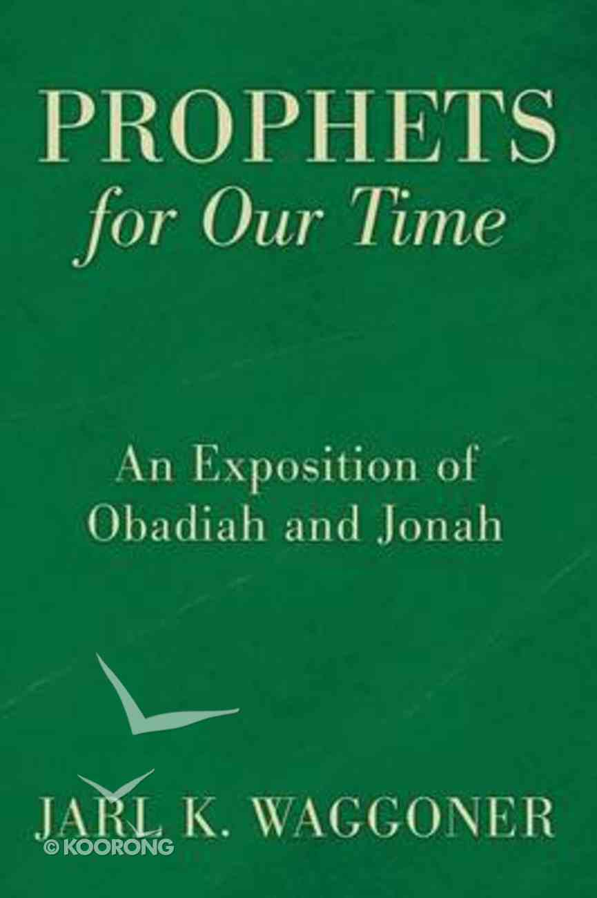 Prophets For Our Time: An Exposition of Obadiah and Jonah Paperback