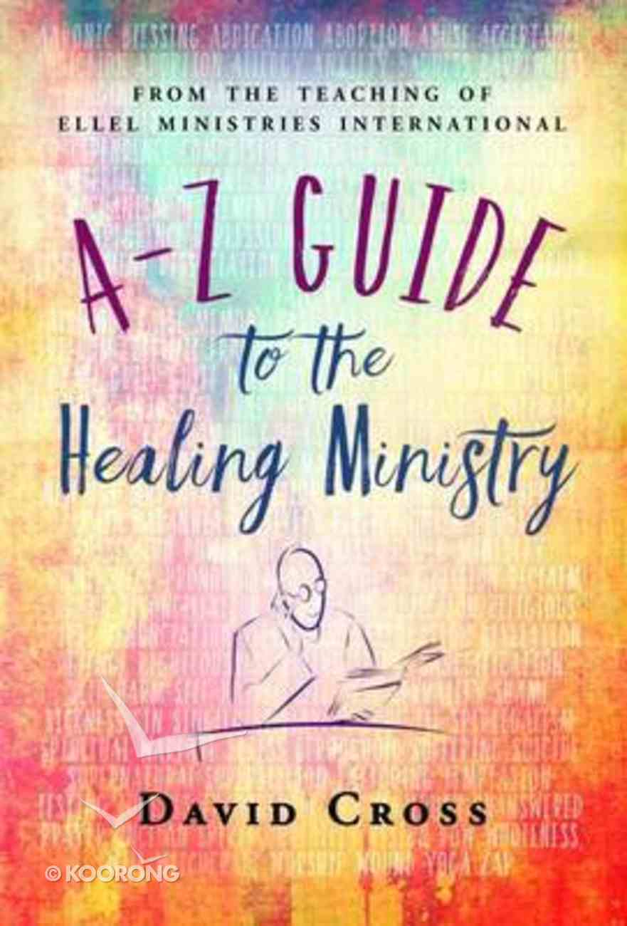 A-Z Guide to the Healing Ministry Hardback