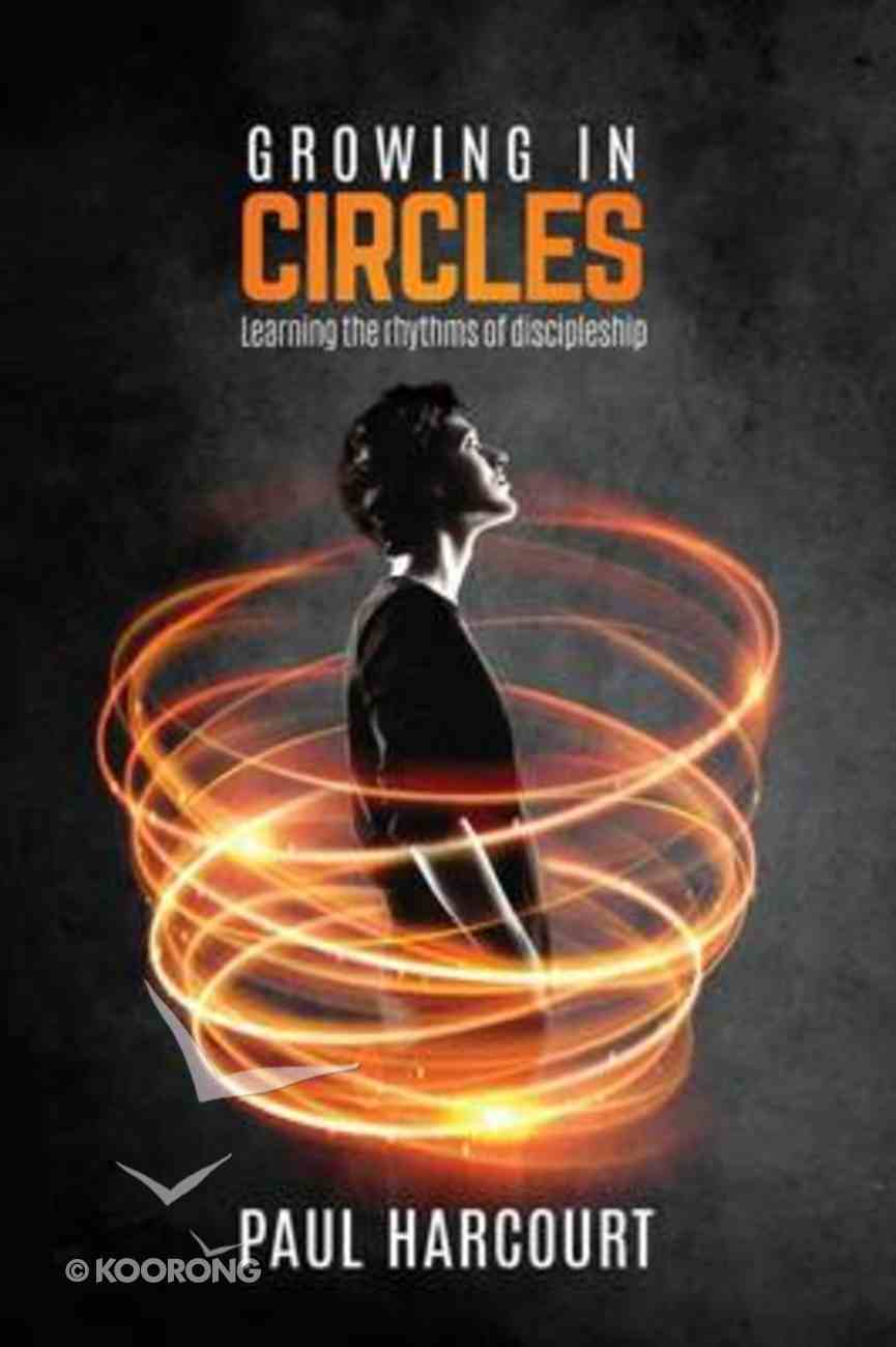Growing in Circles: Learning the Rhythms of Discipleship Paperback