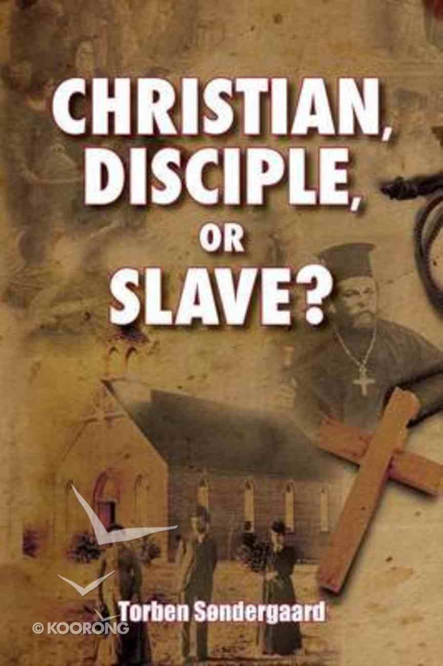Christian, Disciple, Or Slave? Paperback