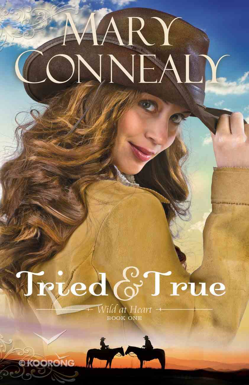 Tried and True (#01 in Wild At Heart Series) Paperback