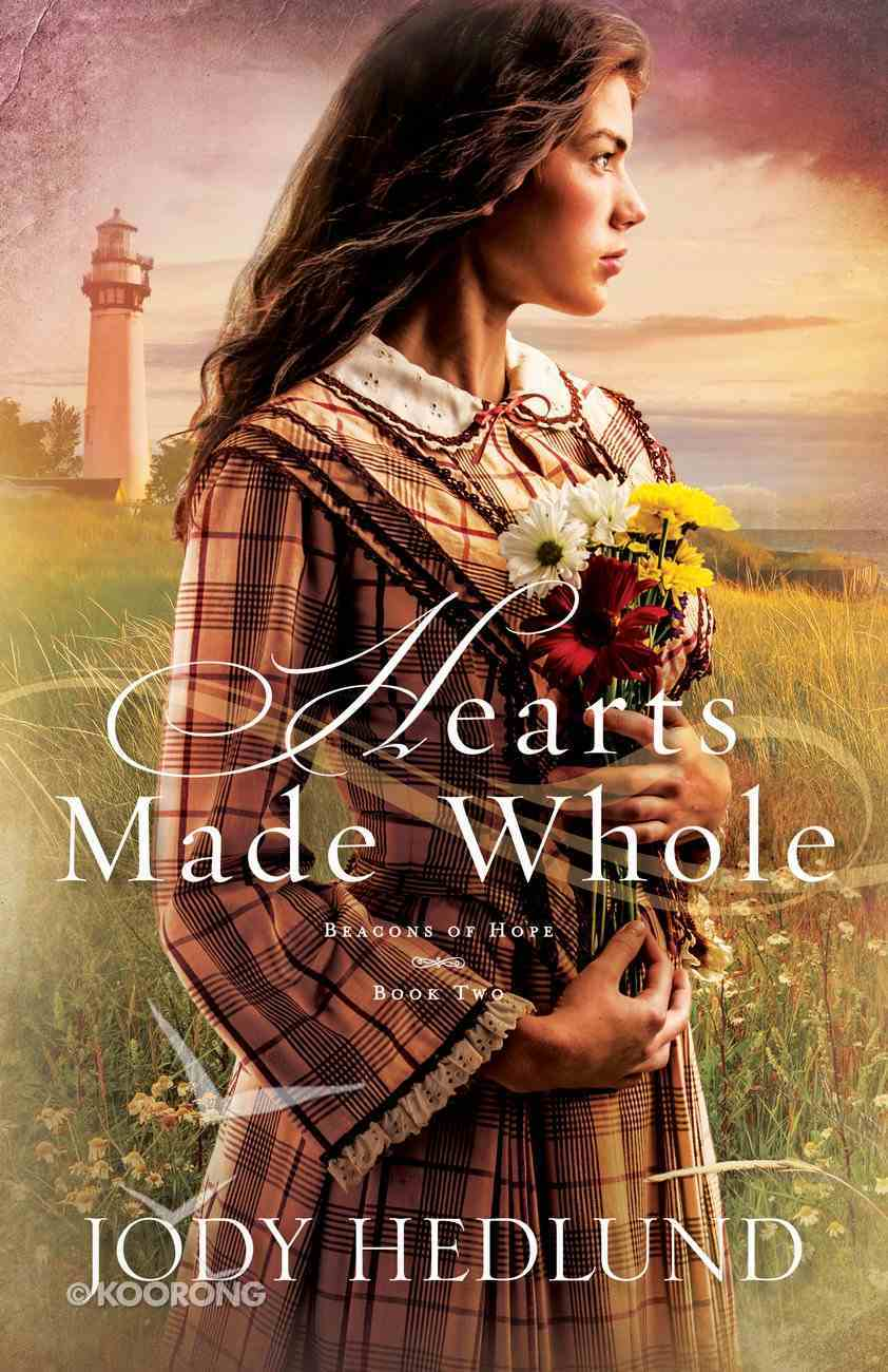 Hearts Made Whole (#02 in Beacons Of Hope Series) Paperback