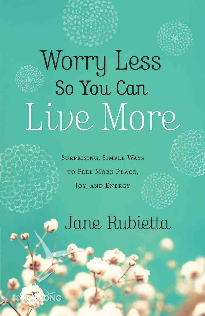 Worry Less So You Can Live More Paperback