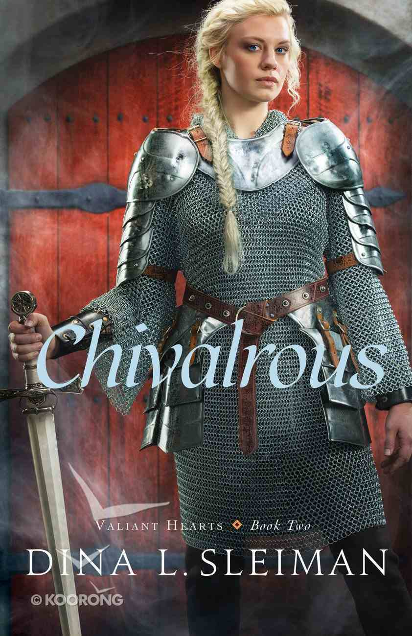 Chivalrous (#02 in Valiant Hearts Series) Paperback