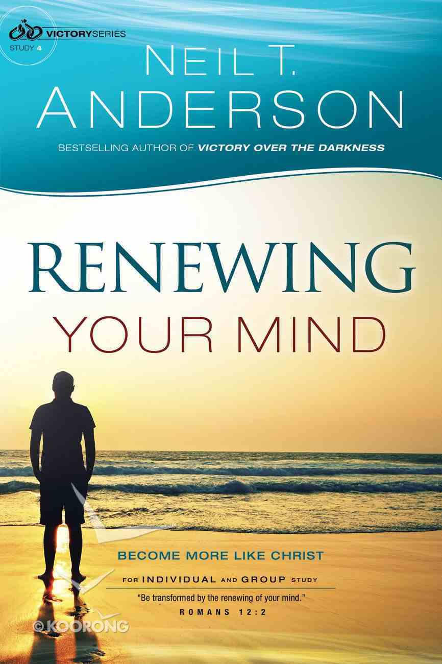 Renewing Your Mind - Becoming More Like Christ (#04 in Victory Series) Paperback