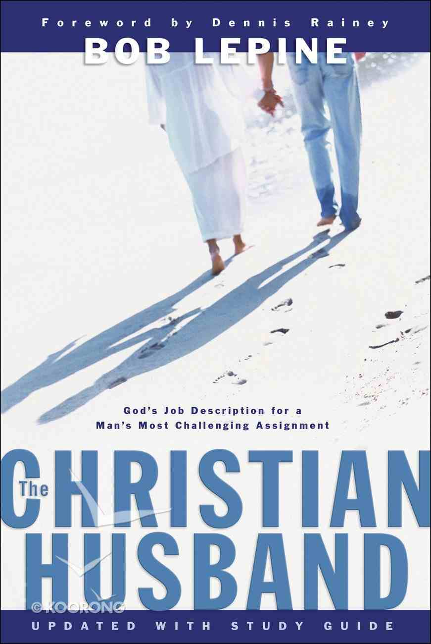 The Christian Husband: God's Job Description For a Man's Most Challenging Assignment Paperback