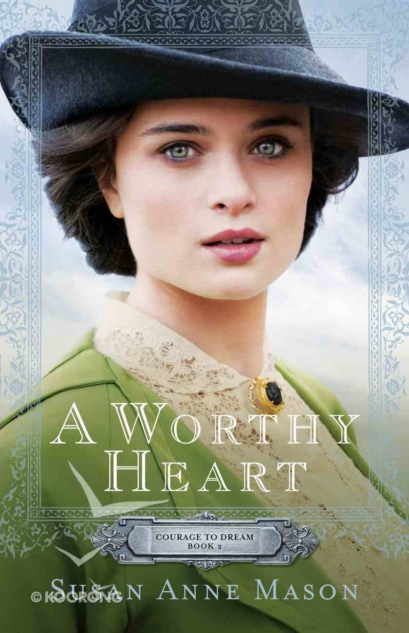 A Worthy Heart (#02 in Courage To Dream Series) Paperback