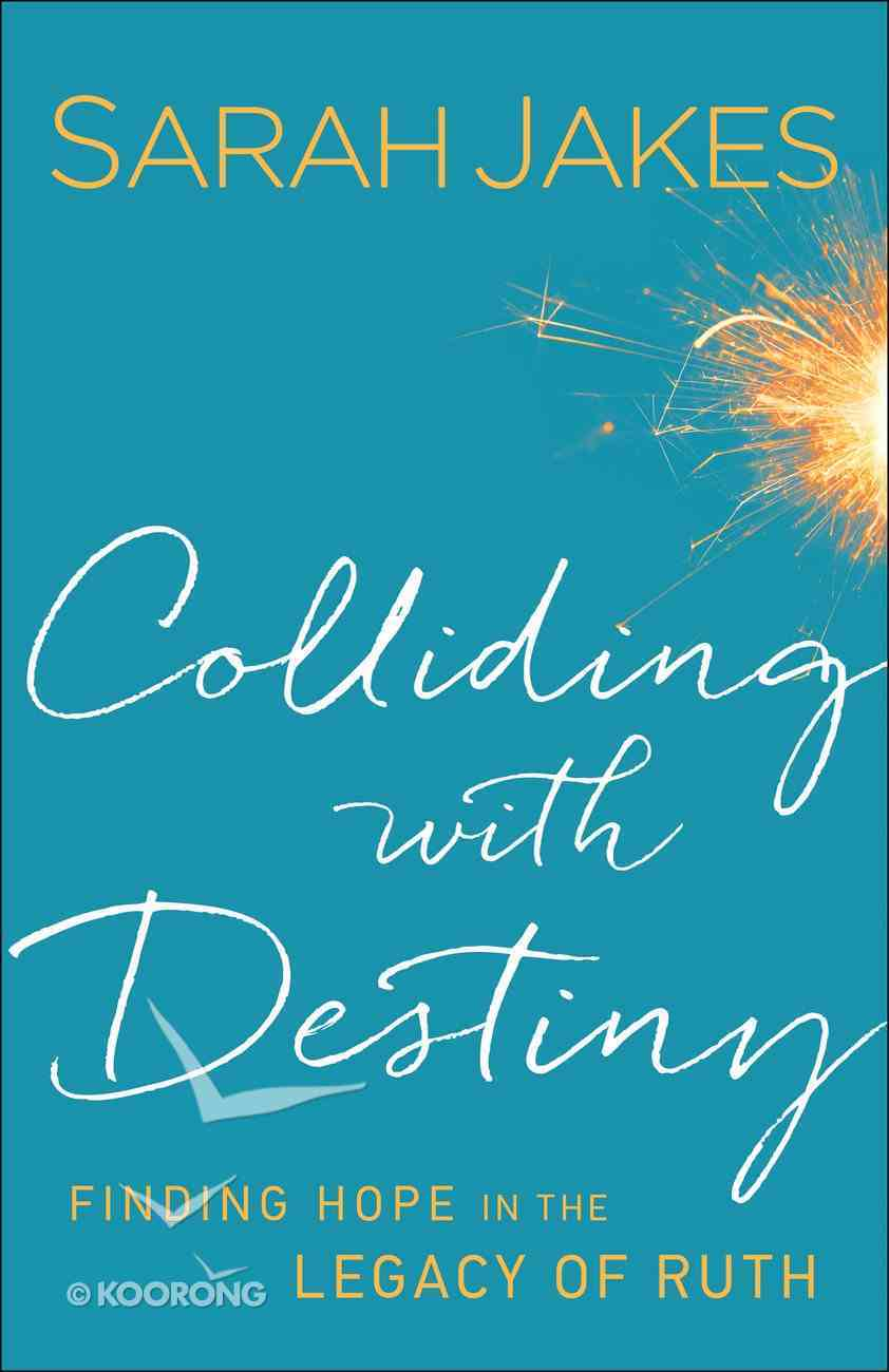 Colliding With Destiny: Finding Hope in the Legacy of Ruth Paperback
