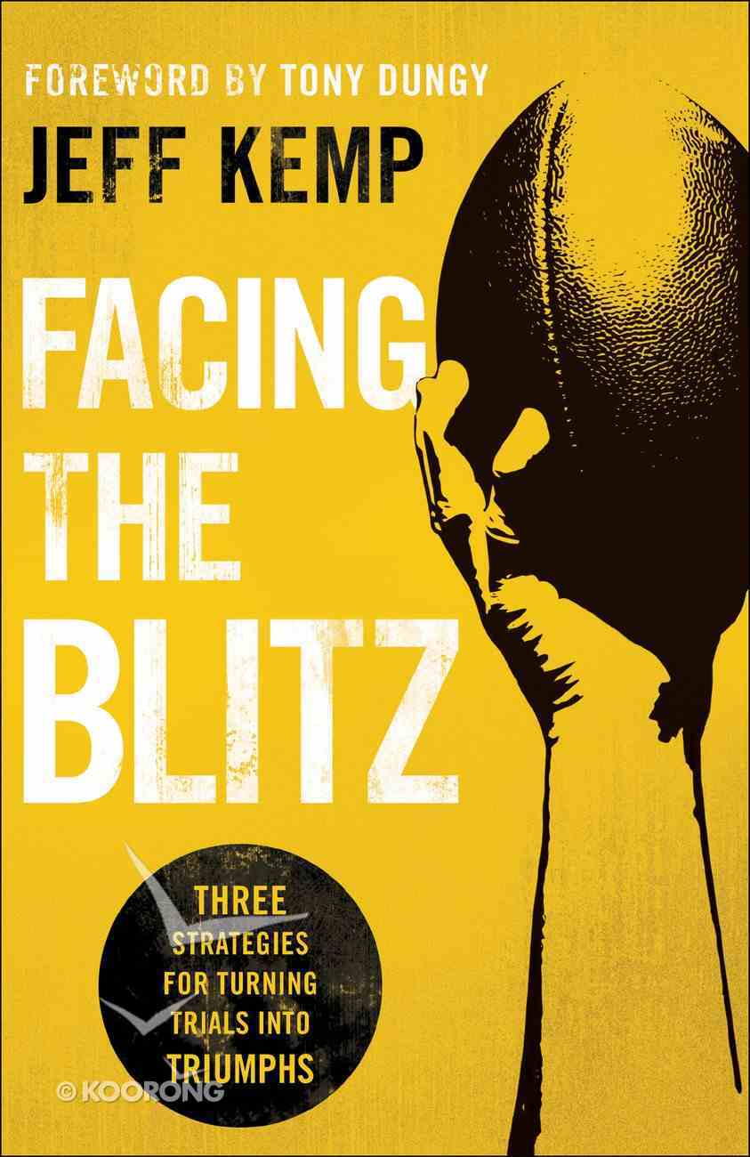 Facing the Blitz: Three Strategies For Turning Trials Into Triumphs Paperback