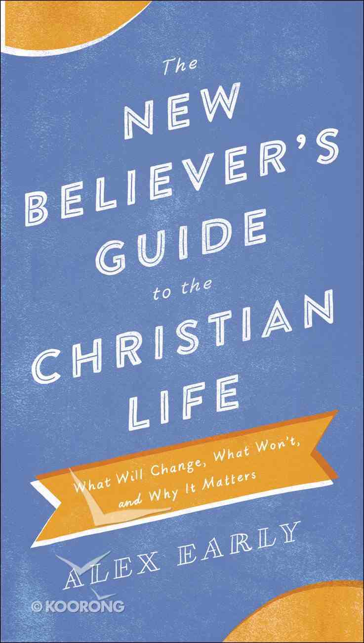 The New Believer's Guide to the Christian Life Paperback