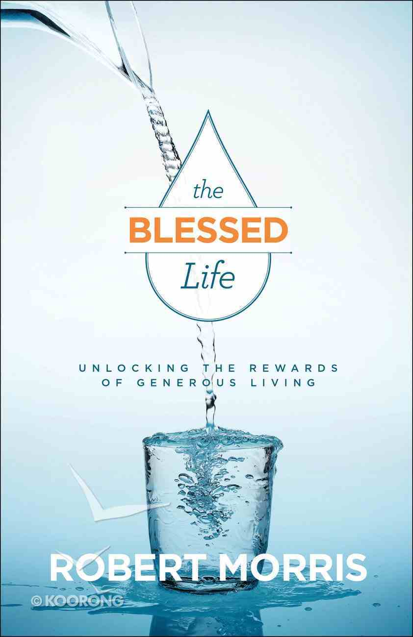 The Blessed Life: Unlocking the Rewards of Generous Living (3rd Edition) Hardback