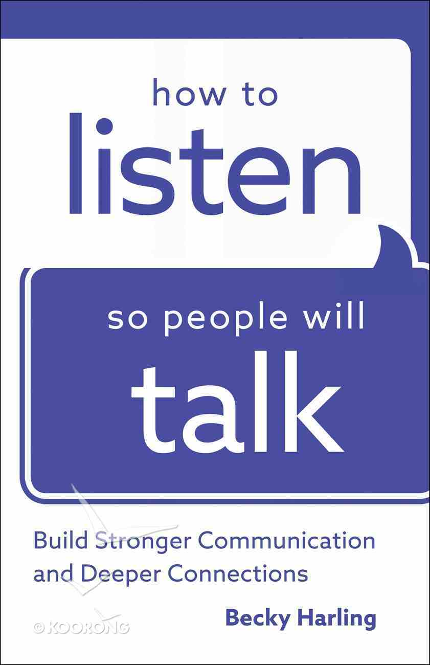 How to Listen So People Will Talk: Build Stronger Communication and Deeper Connections Paperback