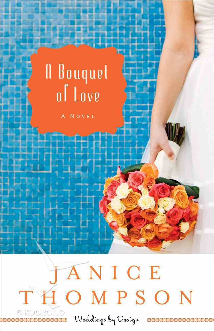 A Bouquet of Love (#04 in Weddings By Design Series) Paperback