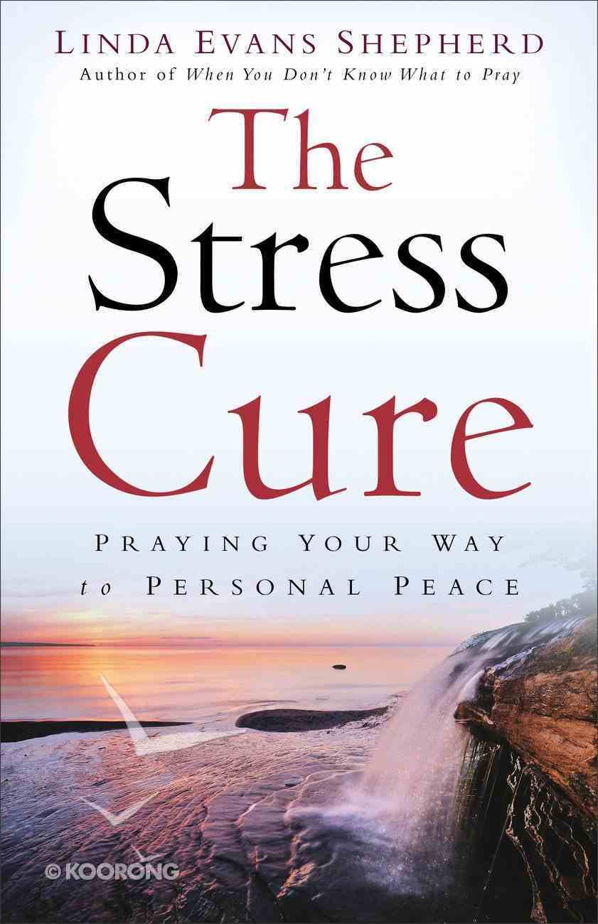 The Stress Cure: Praying Your Way to Personal Peace Paperback