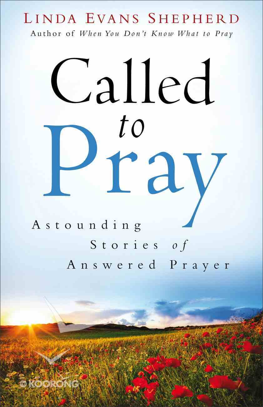 Called to Pray: Astounding Stories of Answered Prayer Paperback