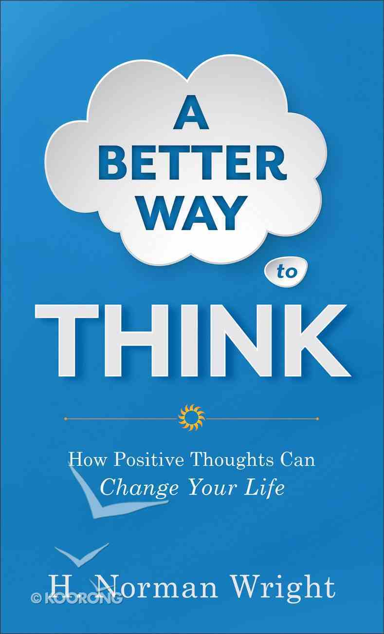 A Better Way to Think: How Positive Thoughts Can Change Your Life Paperback