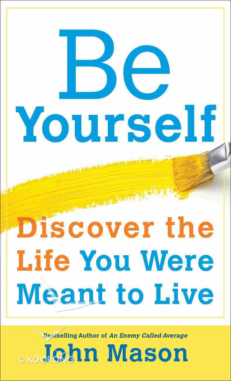 Be Yourself - Discover the Life You Were Meant to Live Paperback