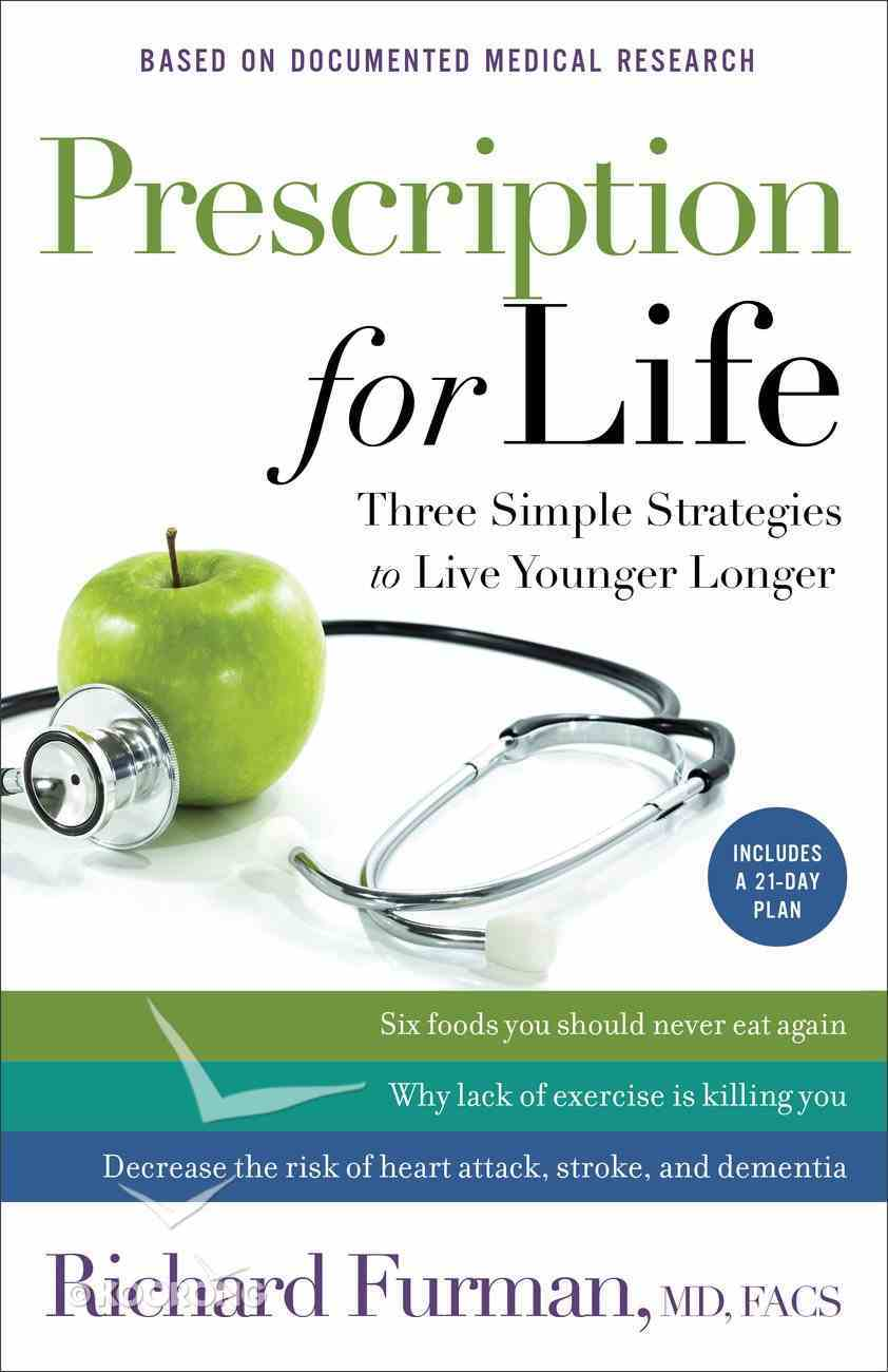 Prescription For Life: Three Simple Strategies to Live Younger Longer Paperback