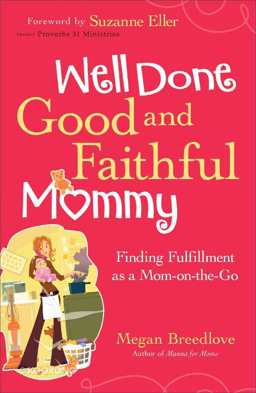 Well Done, Good and Faithful Mommy Paperback