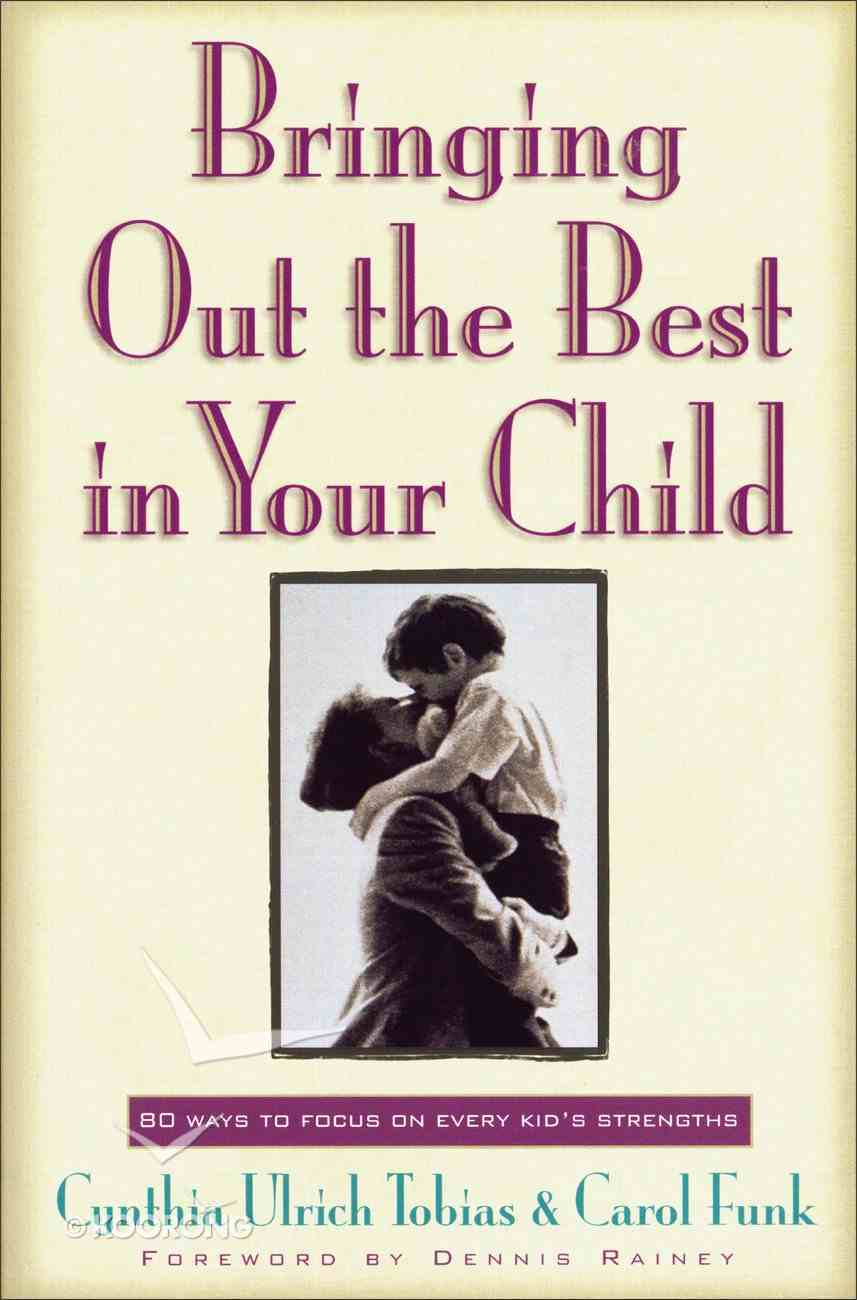 Bringing Out the Best in Your Child Paperback