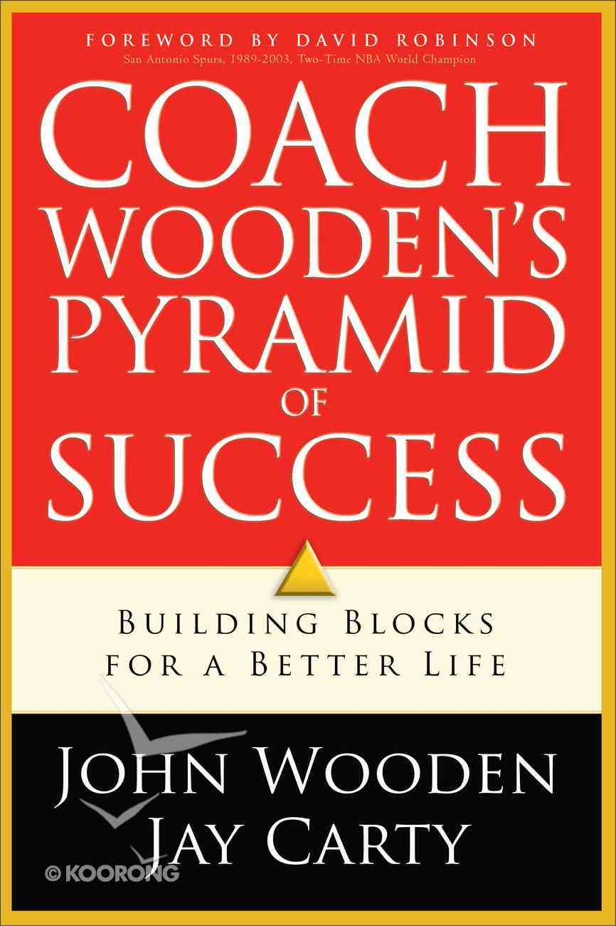 Coach Wooden's Pyramid of Success: Building Blocks For a Better Life Paperback