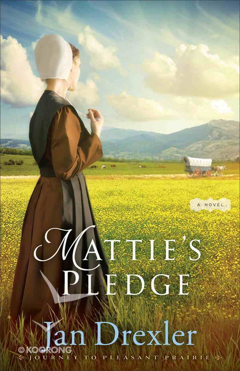 Mattie's Pledge (#2 in Journey To Pleasant Prairie Series) Paperback