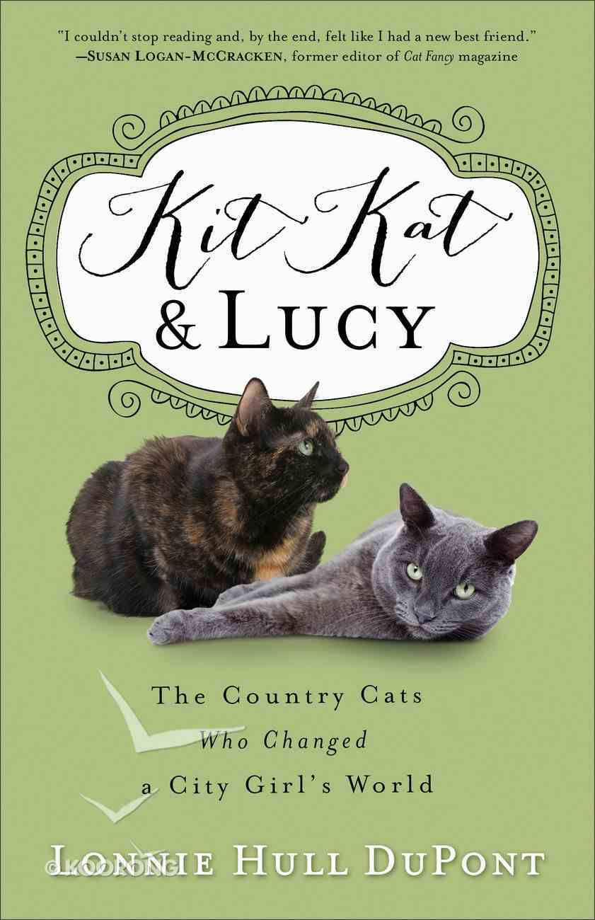 Kit Kat and Lucy: The Country Cats Who Changed a City Girl's World Paperback